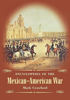 Encyclopedia of the Mexican-American War - Crawford, Mark