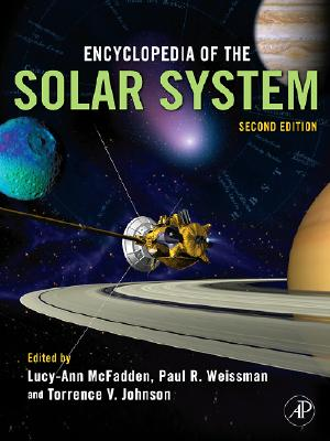 Encyclopedia of the Solar System - McFadden, Lucy-Ann (Editor), and Johnson, Torrence V (Editor), and Weissman, Paul R (Editor)