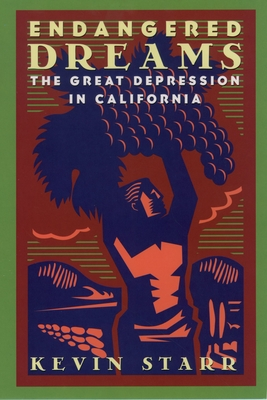 Endangered Dreams: The Great Depression in California - Starr, Kevin