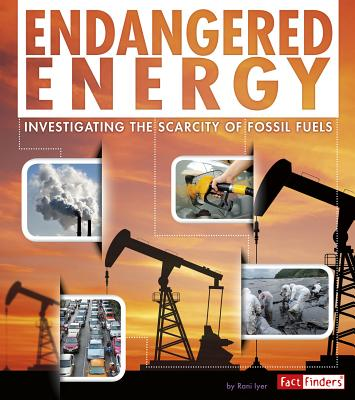 Endangered Energy: Investigating the Scarcity of Fossil Fuels - Iyer, Rani