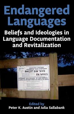 Endangered Languages: Beliefs and Ideologies in Language Documentation and Revitalization - Austin, Peter K. (Editor), and Sallabank, Julia (Editor)