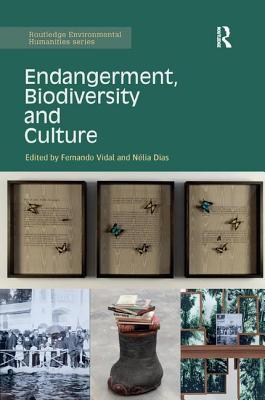 Endangerment, Biodiversity and Culture - Vidal, Fernando (Editor), and Dias, Nelia (Editor)