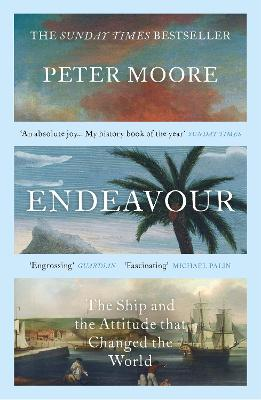 Endeavour: The Ship and the Attitude that Changed the World - Moore, Peter