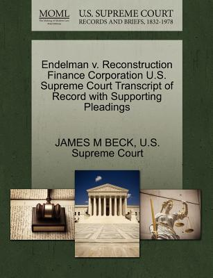 Endelman V. Reconstruction Finance Corporation U.S. Supreme Court Transcript of Record with Supporting Pleadings - Beck, James M, and U S Supreme Court (Creator)