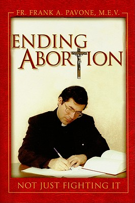 Ending Abortion: Not Just Fighting It! - Pavone, Frank A, Father