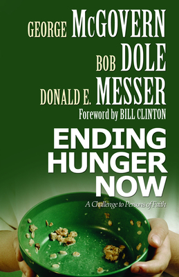 Ending Hunger Now: A Challenge to Persons of Faith - McGovern, George S, and Dole, Bob, Senator, and Messer, Donald E