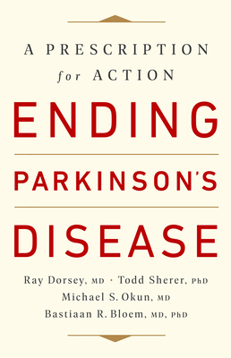 Ending Parkinson's Disease: A Prescription for Action - Dorsey, Ray, MD, and Sherer, Todd, PhD, and Okun, Michael S, MD