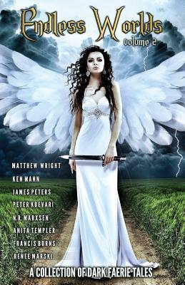 Endless Worlds Volume II: A Collection of Dark Faerie Tales - Koevari, Peter