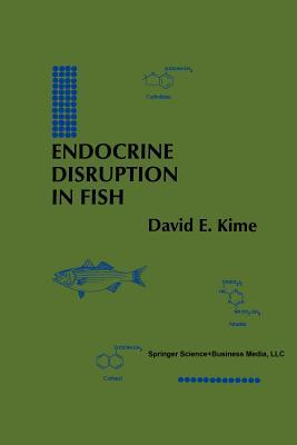Endocrine Disruption in Fish - Kime, David E.