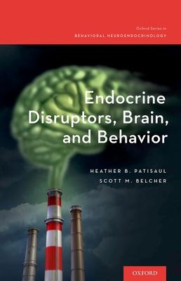 Endocrine Disruptors, Brain, and Behavior - Patisaul, Heather B., and Belcher, Scott M.