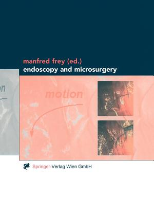 Endoscopy and Microsurgery - Frey, Manfred (Editor)
