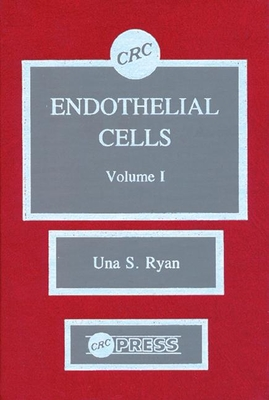 Endothelial Cells, Volume I - Ryan, Una S