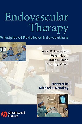 Endovascular Therapy: Principles of Peripheral Interventions - Lumsden, Alan B (Editor), and Lin, Peter H (Editor), and Bush, Ruth L (Editor)