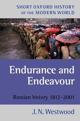 Endurance and Endeavour: Russian History, 1812-2001 - Westwood, J N