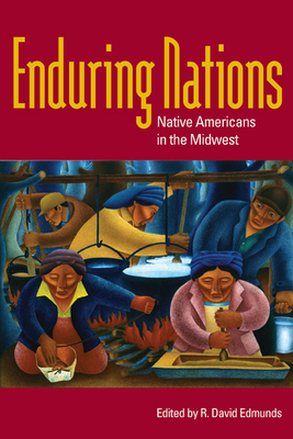 Enduring Nations: Native Americans in the Midwest - Edmunds, R David (Editor)