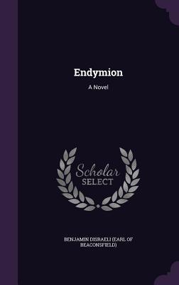 Endymion - Benjamin Disraeli (Earl of Beaconsfield) (Creator)