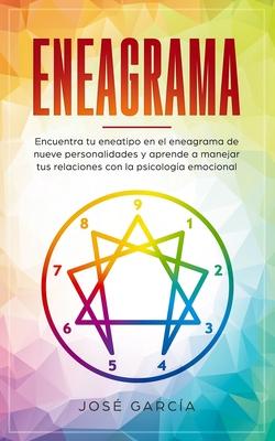 Eneagrama: Encuentra tu eneatipo en el eneagrama de nueve personalidades y aprende a manejar tus relaciones con la psicolog?a emocional - Garcia, Jose