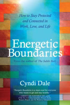 Energetic Boundaries: How to Stay Protected and Connected in Work, Love, and Life - Dale, Cyndi
