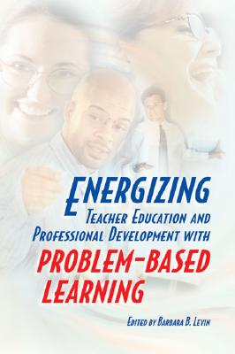 Energizing Teacher Education and Professional Development with Problem-Based Learning - Levin, Barbara B, Dr.