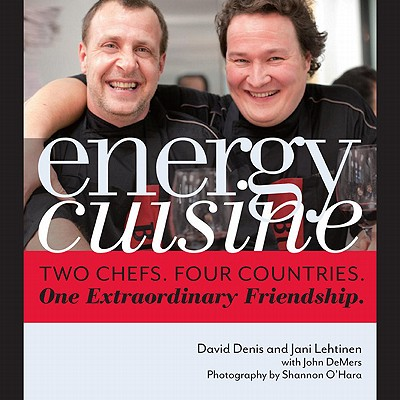 Energy Cuisine: Two Chefs. Four Countries. One Extraordinary Friendship. - Denis, David, and Lehtinen, Jani, and O'Hara, Shannon (Photographer)