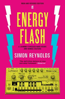 Energy Flash: A Journey Through Rave Music and Dance Culture - Reynolds, Simon