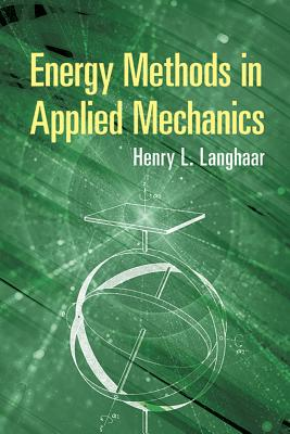 Energy Methods in Applied Mechanics - Langhaar, Henry L