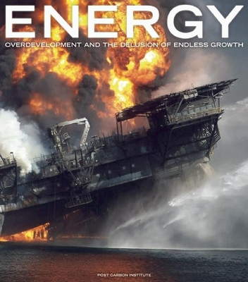 Energy: Overdevelopment and the Delusion of Endless Growth - Butler, Tom (Editor), and Wuerthner, George (Editor), and Heinberg, Richard (Introduction by)