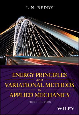 Energy Principles and Variational Methods in Applied Mechanics - Reddy, J. N.