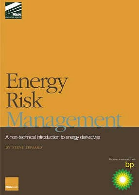 Energy Risk Management: A Non-technical Introduction to Energy Derivatives - Leppard, Steve
