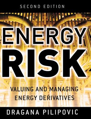 Energy Risk: Valuing and Managing Energy Derivatives - Pilipovic, Dragana