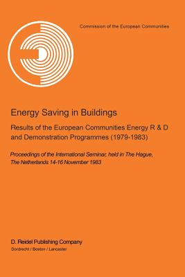 Energy Saving in Buildings: Results of the European Communities Energy R&d and Demonstration Programmes (1979-1983) Proceedings of the International Seminar, Held in the Hague, the Netherlands, 14-16 November 1983 - Ehringer, H (Editor), and Zito, U (Editor)