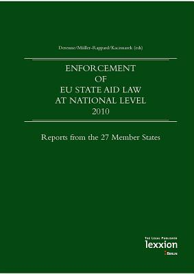 Enforcement of Eu State Aid Law at National Level 2010: Reports from the 27 Member States - Derenne, Jacques, and Kaczmarek, Cedric, and Muller-Rappard, Alix