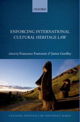 Enforcing International Cultural Heritage Law - Francioni, Francesco (Editor), and Gordley, James (Editor)