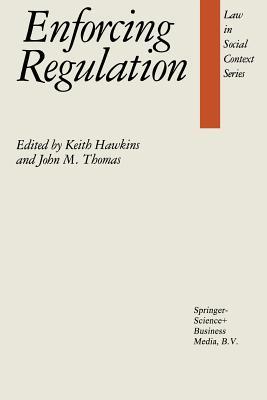 Enforcing Regulation - Hawkins, K O (Editor), and Thomas, J M (Editor)