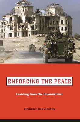 Enforcing the Peace: Learning from the Imperial Past - Marten, Kimberly Zisk, Professor