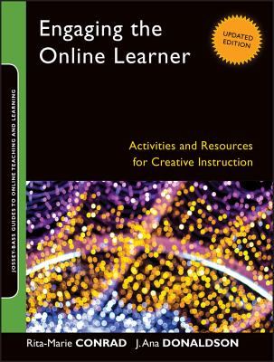 Engaging the Online Learner Updated: Activities and Resources for Creative Instruction - Conrad, Rita-Marie, and Donaldson, J. Ana