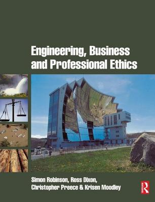 Engineering, Business & Professional Ethics - Robinson, Simon, and Dixon, Ross, and Preece, Christopher