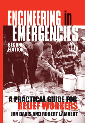 Engineering in Emergencies: A Practical Guide for Relief Workers - Davis, Jan (Editor)