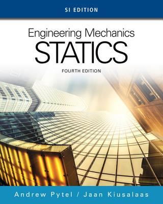 Engineering Mechanics: Statics, SI Edition - Kiusalaas, Jaan, and Pytel, Andrew