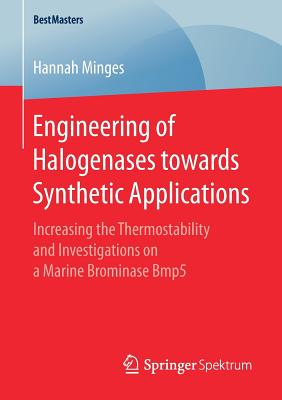 Engineering of Halogenases Towards Synthetic Applications: Increasing the Thermostability and Investigations on a Marine Brominase Bmp5 - Minges, Hannah