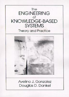 Engineering of Knowledge-Based Systems - Gonzalez, Avelino J, and Dankel, Douglas D