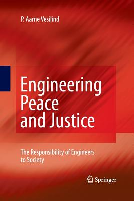 Engineering Peace and Justice: The Responsibility of Engineers to Society - Vesilind, P Aarne