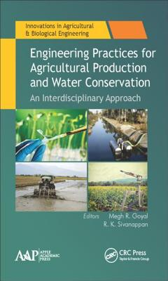 Engineering Practices for Agricultural Production and Water Conservation: An Interdisciplinary Approach - Goyal, Megh R. (Editor), and Sivanappan, R. K. (Editor)