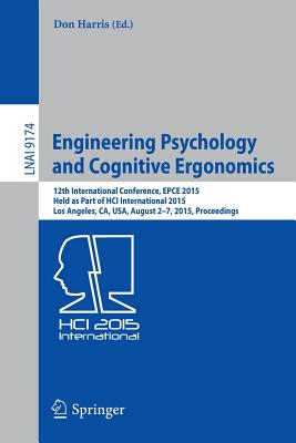 Engineering Psychology and Cognitive Ergonomics: 12th International Conference, Epce 2015, Held as Part of Hci International 2015, Los Angeles, CA, USA, August 2-7, 2015, Proceedings - Harris, Don (Editor)