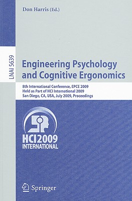 Engineering Psychology and Cognitive Ergonomics: 8th International Conference, EPCE 2009, Held as Part of HCI International 2009, San Diego, CA, USA, July 19-24, 2009, Proceedings - Harris, Don (Editor)