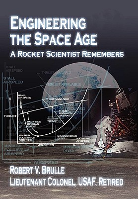 Engineering the Space Age: A Rocket Scientist Remembers - Brulle, Robert V.