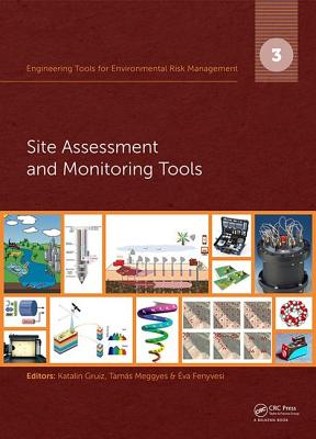 Engineering Tools for Environmental Risk Management: 3. Site Assessment and Monitoring Tools - Gruiz, Katalin (Editor)