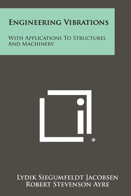 Engineering Vibrations: With Applications to Structures and Machinery - Jacobsen, Lydik Siegumfeldt, and Ayre, Robert Stevenson, and Drake, Robert N (Editor)