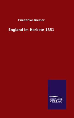 England Im Herbste 1851 - Bremer, Friederike