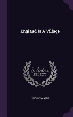 England Is a Village - Warren, C Henry